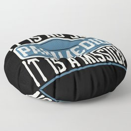 Paramedic  - It Is No Job, It Is A Mission Floor Pillow