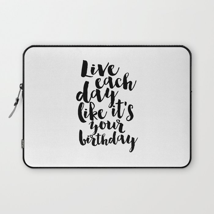 Kate Spade Inspired Live Each Day Like Its Your Birthdaybirthday Gift For Friendwall Art Laptop Sleeve By Aleksmorin