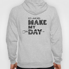 Go ahead, Make My Day - handlettering quote Black&White geek and nerds design Hoody