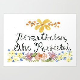 Nevertheless, She Persisted. Art Print