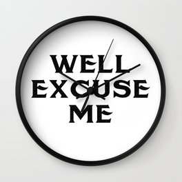 well excuse me Wall Clock