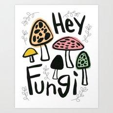 Hey Fungi Art Print