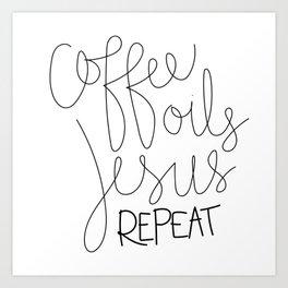 Coffee Oils Jesus Repeat Art Print