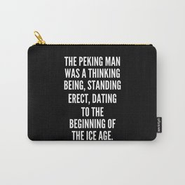 The Peking man was a thinking being standing erect dating to the beginning of the Ice Age Carry-All Pouch