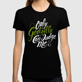 Only God(zilla) Can Judge Me. T-shirt