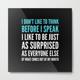 I DON'T LIKE TO THINK BEFORE I SPEAK (Black) Metal Print