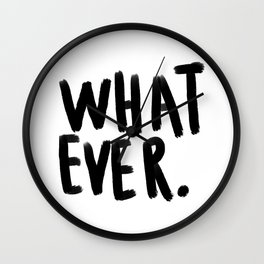 What ever - black and white Wall Clock