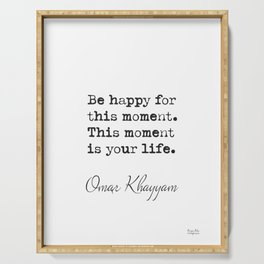 Be happy for this moment. This moment is your life.Omar Khayyam Serving Tray