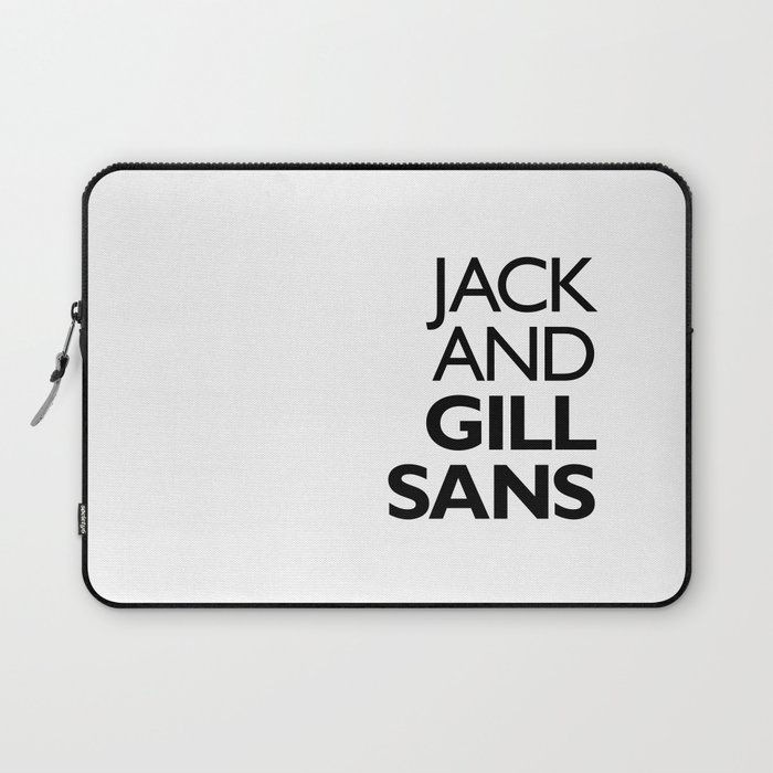 Jack and Gill Sans Laptop Sleeve by fontlic