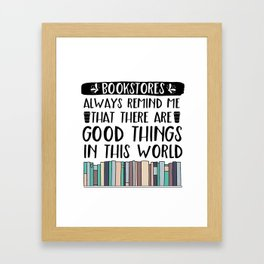 Bookstores Always Remind Me That There Are Good Things In This World (V2) Framed Art Print