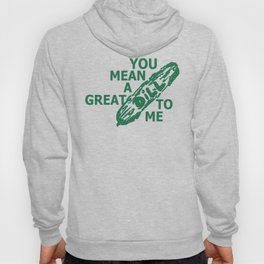 You mean a great dill to me Hoody