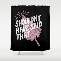 Shouldnt have said that Shower Curtain