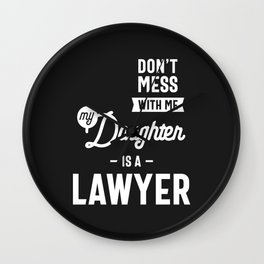 Don't Mess With Me My Daughter Is A Lawyer Wall Clock