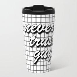 never trust guys Travel Mug