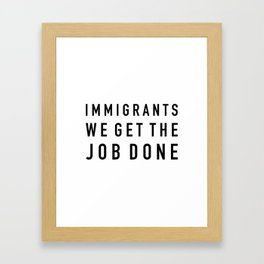Immigrants We Get the Job Done Framed Art Print