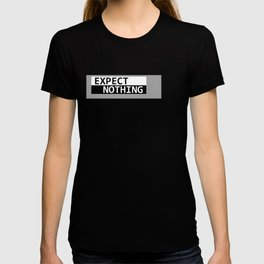Expect Nothing T-shirt