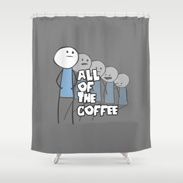 All of the Coffee Shower Curtain