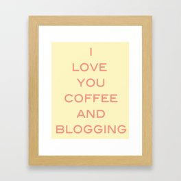 You, Coffee, and Blogging Framed Art Print