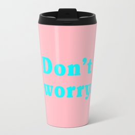 Don't worry. Travel Mug