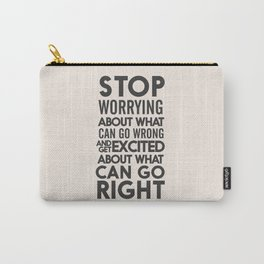 Stop worrying about what can go wrong, get excited about can go right, believe, life, future Carry-All Pouch