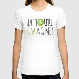 Ha! You're Kiwing Me! T-shirt