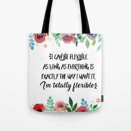 I can be flexible Tote Bag