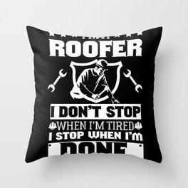 I Am A Roofer Throw Pillow