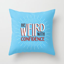 Be Weird With Confidence Throw Pillow