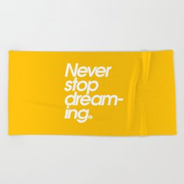 Never Stop Dreaming Beach Towel