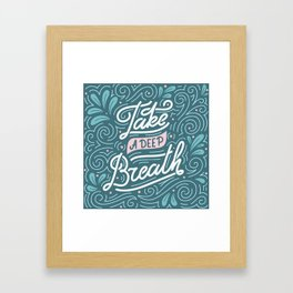 Take a deep breath. Print with hand-lettered motivational quote Framed Art Print