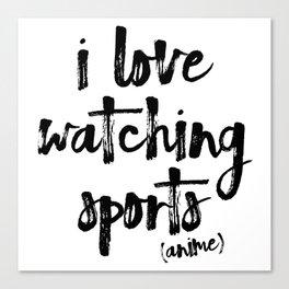 i love watching sports anime Canvas Print