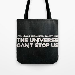 The Universe Can't Stop Us Tote Bag