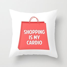 Shopping is my Cardio Throw Pillow