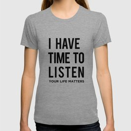 I Have Time To Listen Your Life Matters T-shirt