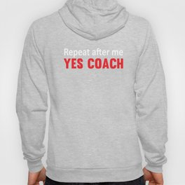 Repeat After Me, Yes Coach Funny Sports T-shirt Hoody