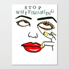 Stop Whitewashing Canvas Print