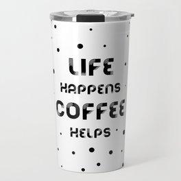 Text Art LIFE HAPPENS COFFEE HELPS Travel Mug