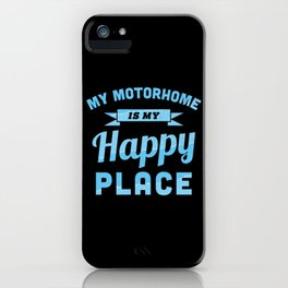 My Motorhome is my Happy Place (Gift) iPhone Case