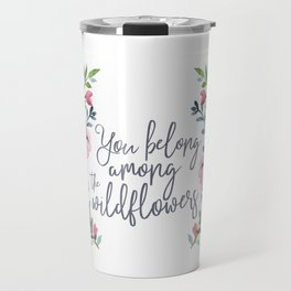 You Belong Among the Wildflowers Travel Mug