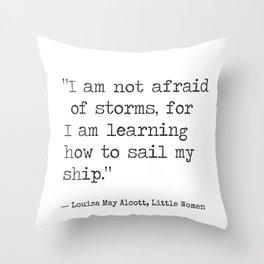 """Louisa May Alcott, Little Women """"I am not afraid of storms..."""" Throw Pillow"""