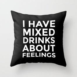 I HAVE MIXED DRINKS ABOUT FEELINGS (Black & White) Throw Pillow