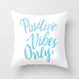 Positive Vibes Only Throw Pillow