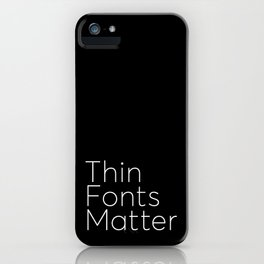 Thin Fonts Matter iPhone Case