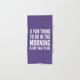 A Fun Thing To Do In The Morning Is Not Talk To Me (Ultra Violet) Hand & Bath Towel
