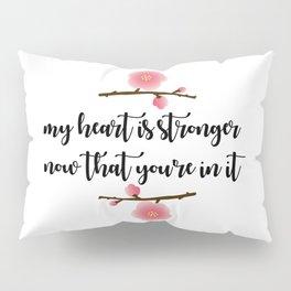 MY HEART IS STRONGER NOW Pillow Sham
