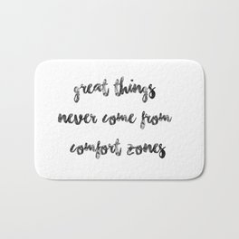 Great things never come from comfort zones (quote, girly quote, adventure, adventure quote, travel) Bath Mat