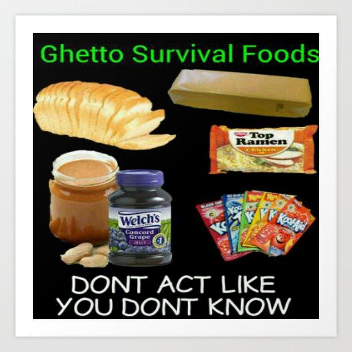 Ghetto Survival Foods Art Print