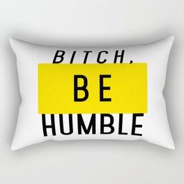 Bitch, be humble Rectangular Pillow