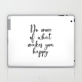 Do More Of What Makes You Happy, Office Decor,Motivational Quote,Home Decor,Be Happy Sign,Love What Laptop & iPad Skin