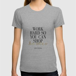 Work Hard So You Can Shop Harder,Gift For Her,Women Gift,Girly Print,Girls Room Decor,Fashion Print, T-shirt